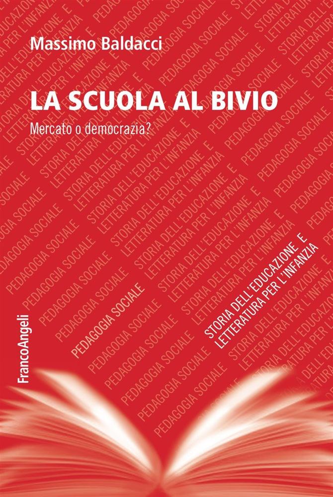 """Pubblicazione volume di Massimo Baldacci """"La scuola al bivio. Mercato o democrazia?"""""""